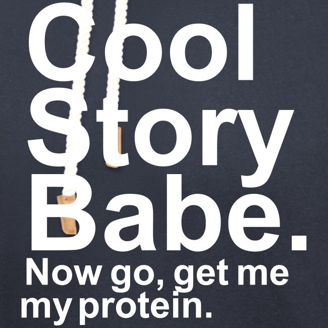 Cool Story Babe. Now go, get me my protein