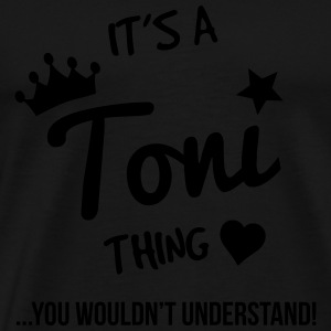 It's a Toni Thing, You Wouldn't Understand - Men's Premium T-Shirt