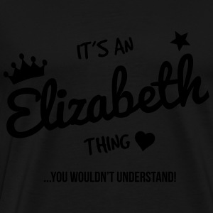 It's an Elizabeth Thing, You Wouldn't Understand - T-shirt Premium Homme