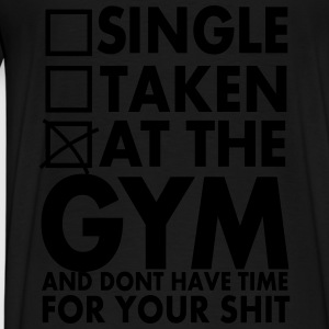 Single, Taken, At The Gym And Don´t Have Time - Men's Premium T-Shirt