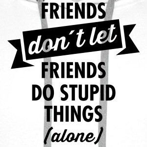 Friends don´t Let Friends Do Stupid Things (Alone) T-shirts - Mannen Premium hoodie