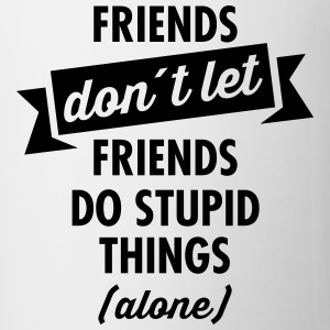 Friends don´t Let Friends Do Stupid Things (Alone) T-shirts - Mok