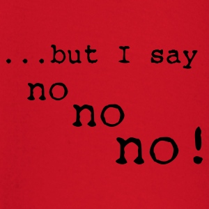 but i say no no no - T-shirt