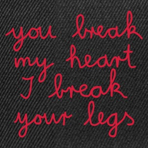 you break my heart I break your legs - Snapback Cap