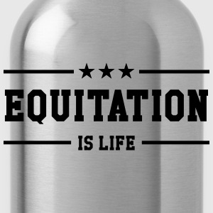 Equitation is life ! Tee shirts - Gourde