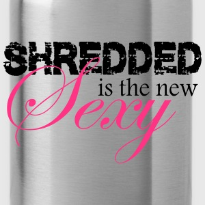 Shredded is the new sexy - Trinkflasche