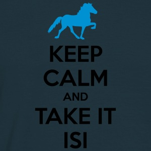 Keep Calm and Take it Isi Pullover & Hoodies - Männer T-Shirt