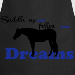 Saddle up - follow your dreams T-Shirts - Cooking Apron