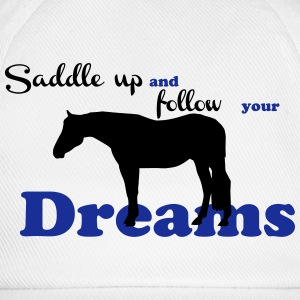 Saddle up - follow your dreams T-Shirts - Baseball Cap