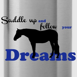 Saddle up - follow your dreams T-Shirts - Water Bottle