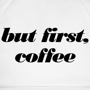 but first, coffee Tee shirts - Casquette classique
