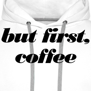 but first, coffee T-Shirts - Men's Premium Hoodie