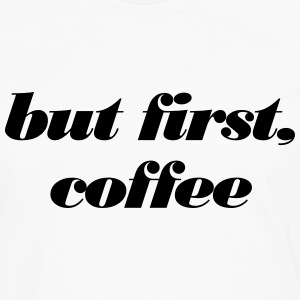 but first, coffee Tee shirts - T-shirt manches longues Premium Homme