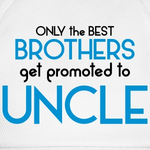 Best Brothers Get Promoted To Uncle T-Shirts - Baseball Cap