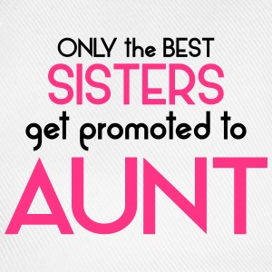 Best Sisters Get Promoted To Aunt T-Shirts - Baseball Cap