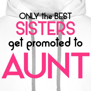 Best Sisters Get Promoted To Aunt T-Shirts - Men's Premium Hoodie
