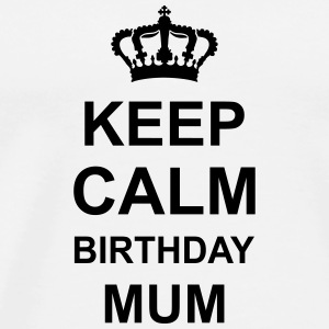 keep_calm_birthday_mum_g1 Bottles & Mugs - Men's Premium T-Shirt