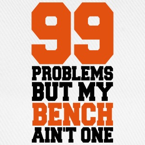 99 Problems But My Bench Ain´t One  - Baseballkappe
