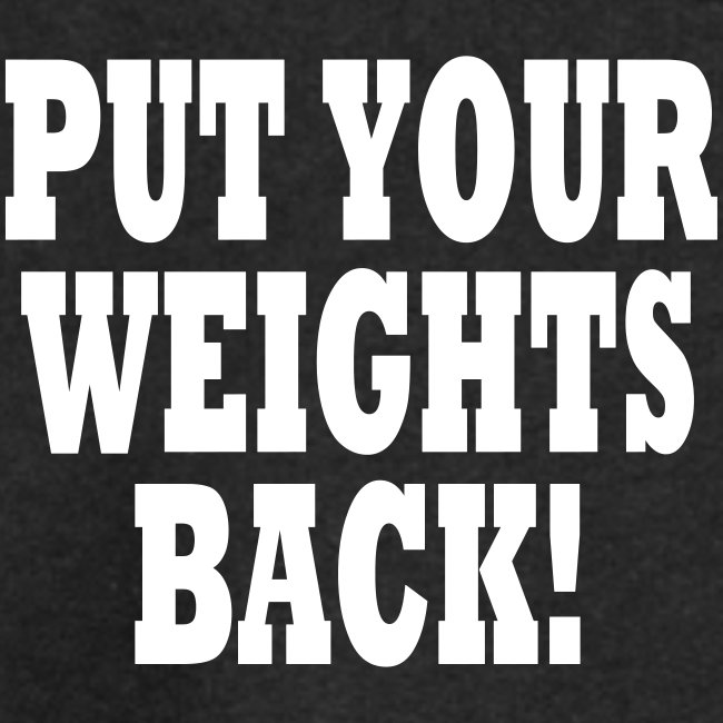 Put Your Weights Back!