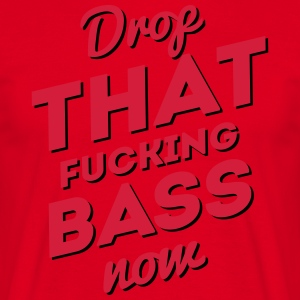 Drop That Fucking Bass Now / Dubstep / D&B Tabliers - T-shirt Homme