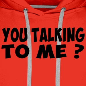 you talking to me Tee shirts - Sweat-shirt à capuche Premium pour hommes