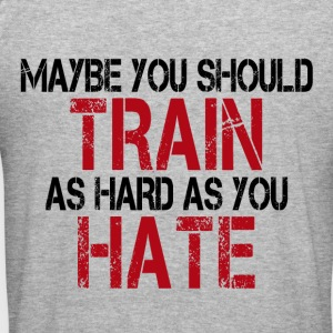Maybe you should TRAIN as hard as you HATE - Männer Slim Fit T-Shirt