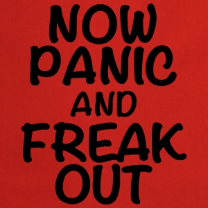 Now panic and freak out Koszulki - Fartuch kuchenny