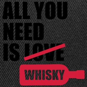 All you need is whisky Magliette - Snapback Cap