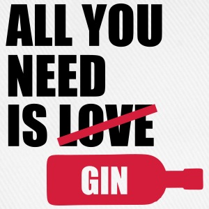 All you need is gin T-Shirts - Baseball Cap