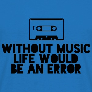 Without Music Life Would Be An Error - Men's T-Shirt