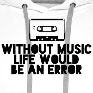 Without Music Life Would Be An Error Camisetas - Sudadera con capucha premium para hombre