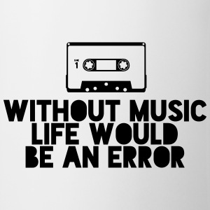 Without Music Life Would Be An Error Camisetas - Taza