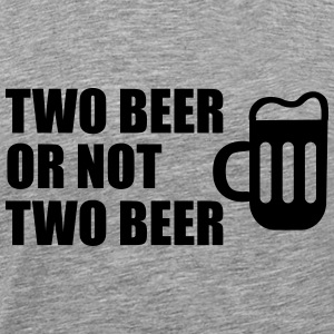 Two Beer Or Not Two Beer Tank Tops - Men's Premium T-Shirt