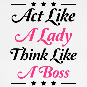 Act like a Lady think like a Boss Cool Design T-Shirts - Baseball Cap