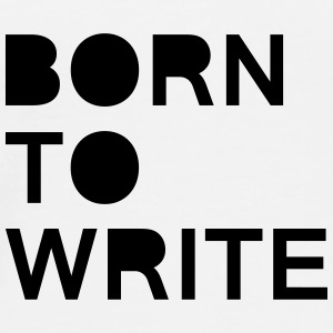 BORN TO WRITE - Männer Premium T-Shirt