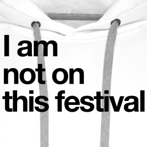 I am not on this festival  - Männer Premium Hoodie