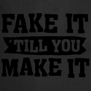 Fake It ´ Till You Make It T-Shirts - Cooking Apron