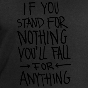 If You Stand For Nothing You´ll Fall For Anything T-Shirts - Men's Sweatshirt by Stanley & Stella