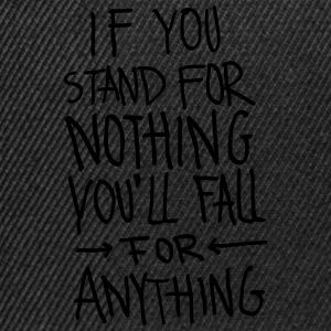 If You Stand For Nothing You´ll Fall For Anything T-Shirts - Snapback Cap