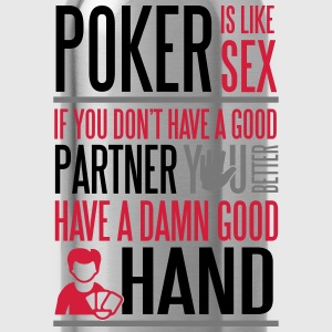 Poker is like Sex. Better have a good hand T-shirts - Vattenflaska