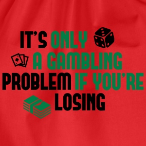 It's only a gambling problem if you're losing T-Shirts - Drawstring Bag