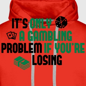 It's only a gambling problem if you're losing Tee shirts - Sweat-shirt à capuche Premium pour hommes