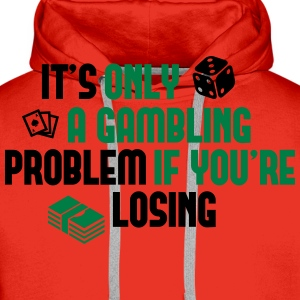 It's only a gambling problem if you're losing T-shirts - Herre Premium hættetrøje