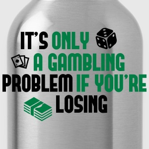 It's only a gambling problem if you're losing T-Shirts - Water Bottle