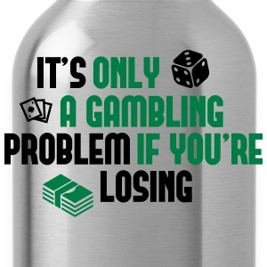 It's only a gambling problem if you're losing T-shirts - Vattenflaska