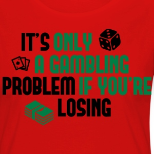 It's only a gambling problem if you're losing Tee shirts - T-shirt manches longues Premium Femme