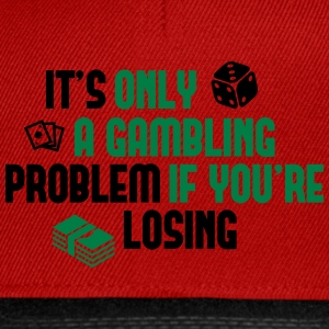 It's only a gambling problem if you're losing Camisetas - Gorra Snapback