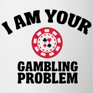 I am your gambling problem Magliette - Tazza