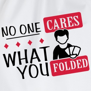 Poker: No one cares what you folded T-Shirts - Drawstring Bag