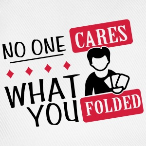Poker: No one cares what you folded Magliette - Cappello con visiera